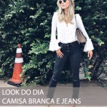 LOOK DO DIA CAMISA BRANCA E JEANS
