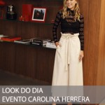 LOOK DO DIA EVENTO CAROLINA HERRERA