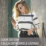 LOOK DO DIA CALÇA DESTROYED E LISTRAS