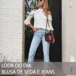 LOOK DO DIA BLUSA DE SEDA E JEANS