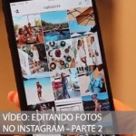 VÍDEO: EDITANDO FOTOS NO INSTAGRAM – PARTE 2
