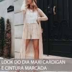 LOOK DO DIA MAXI CARDIGAN E CINTURA MARCADA