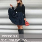 LOOK DO DIA VITRINE TOP TROC