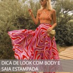 DICA DE LOOK COM BODY E SAIA ESTAMPADA