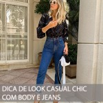DICA DE LOOK CASUAL CHIC COM BODY E JEANS